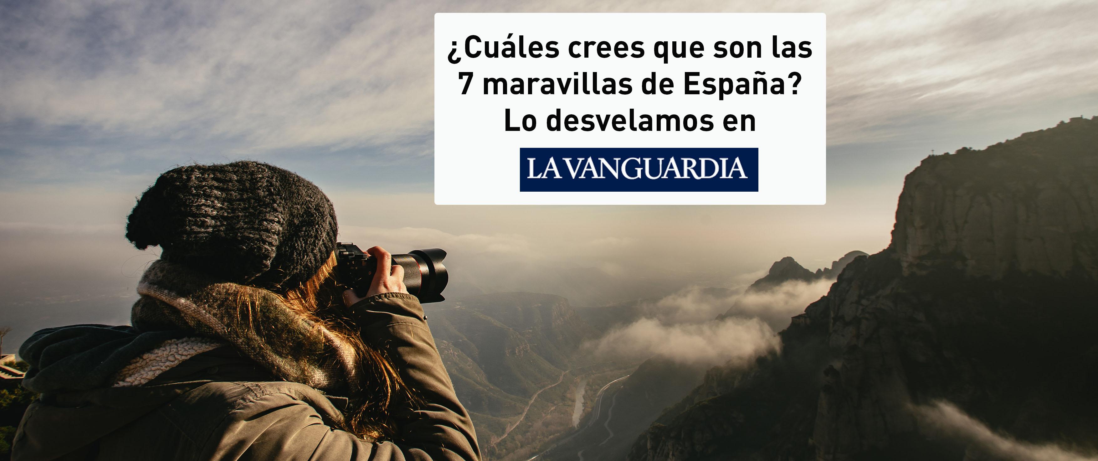 La Vanguardia muestra los resultados de nuestra encuesta sobre las 7 maravillas de España más votadas