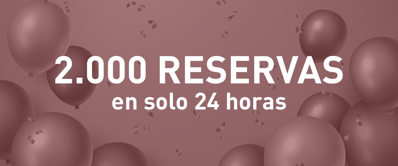 No podemos creerlo ¡2.000 reservas en 24 horas!