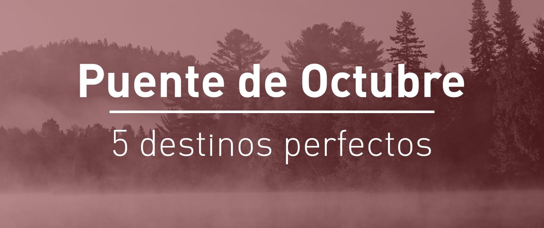 Los 5 mejores destinos para el Puente de Octubre ¡Última hora!