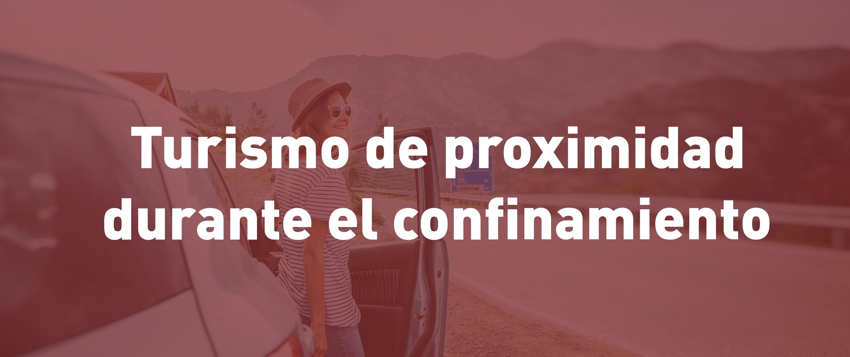 Turismo de proximidad durante el confinamiento: ¿dónde ir?