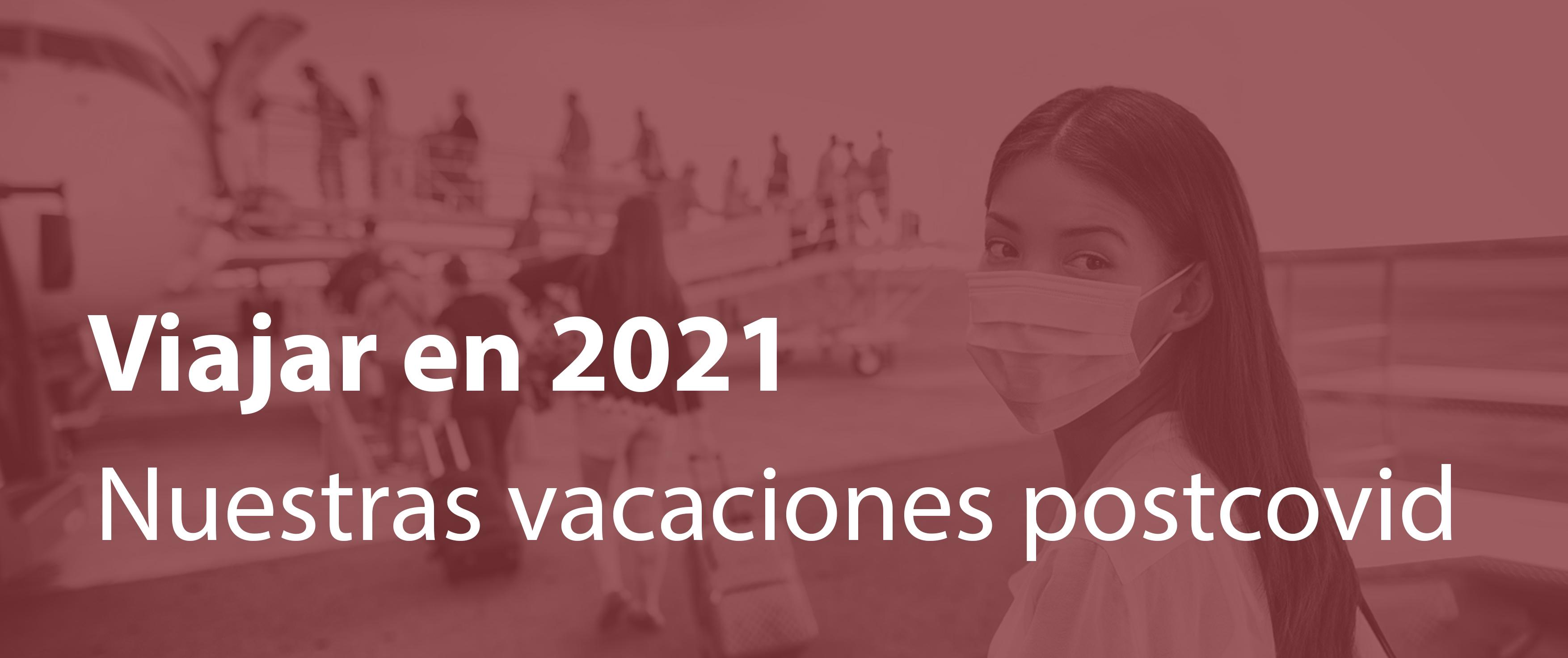 Viajar en 2021: así serán nuestras vacaciones postcovid