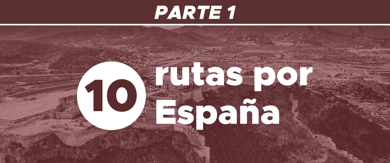 10 rutas por España para soñar ahora (y viajar muy pronto) – Primera Parte