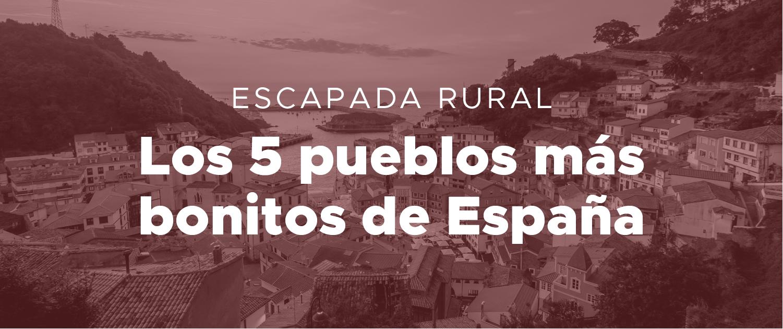 Escapada rural, una tendencia al alza que te enamorará ¡Te recomendamos los 5 pueblos más bonitos de España!