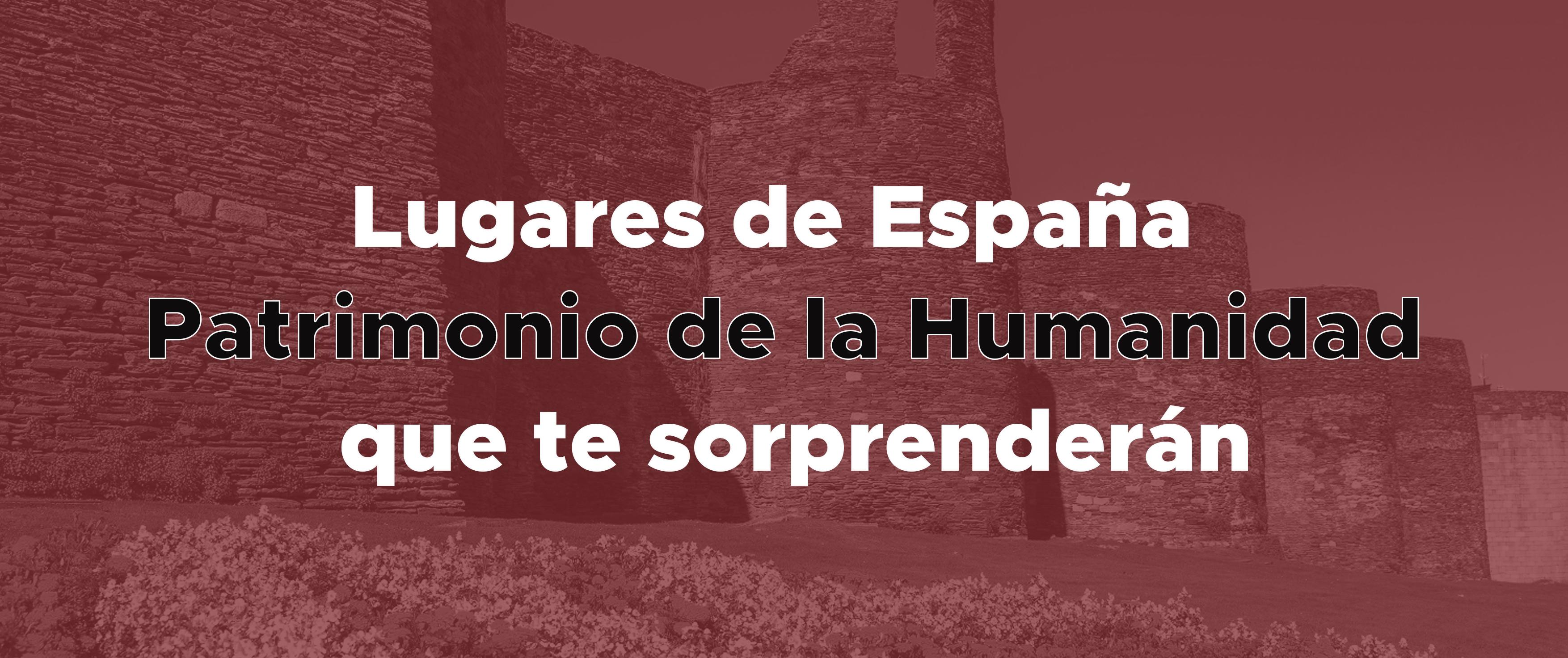 Rincones de España Patrimonio de la Humanidad que desconocías