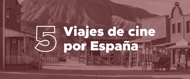 Viajes de cine: 5 destinos españoles donde se han rodado películas – ¡Acción!