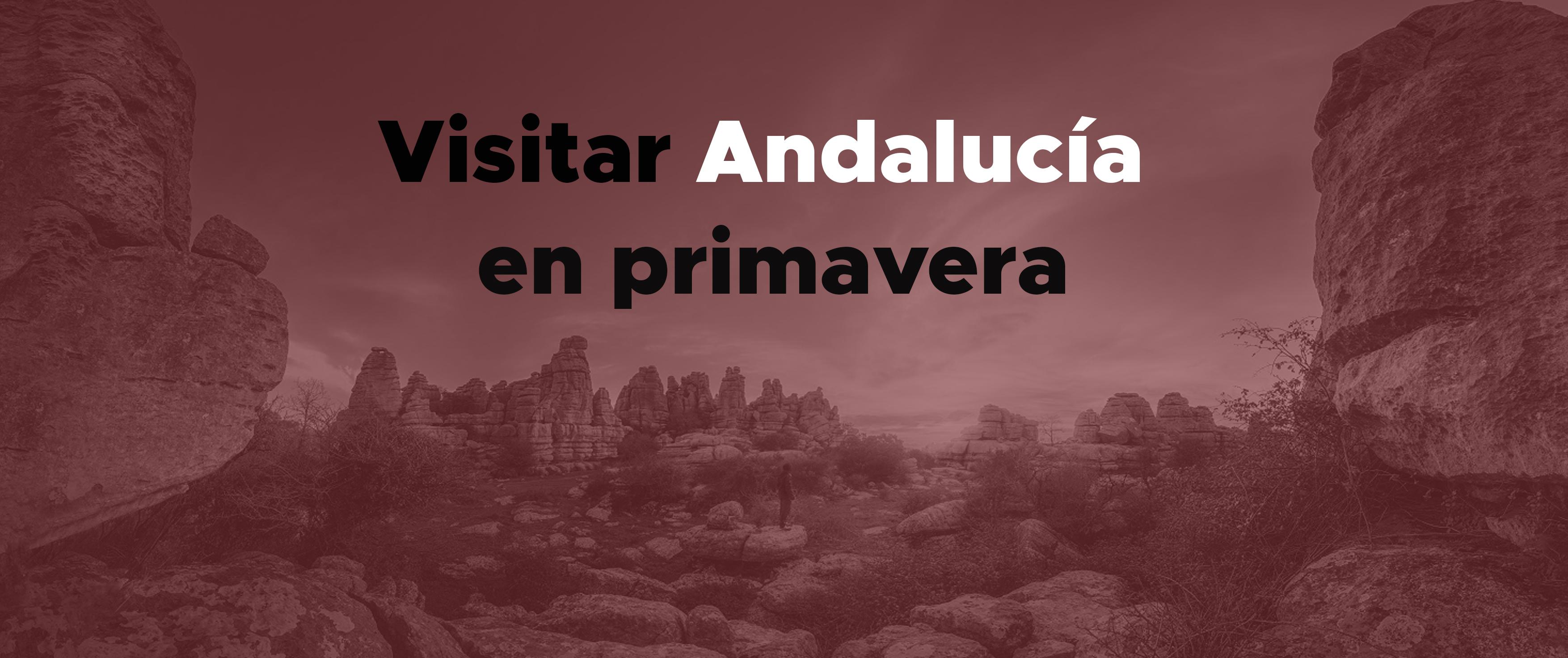 Viajar a Andalucía esta primavera: lugares tranquilos y desconocidos para volver a disfrutarla