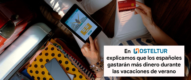 En Hosteltur aparecemos explicando porque en las vacaciones del 2021 los españoles van a gastar más dinero