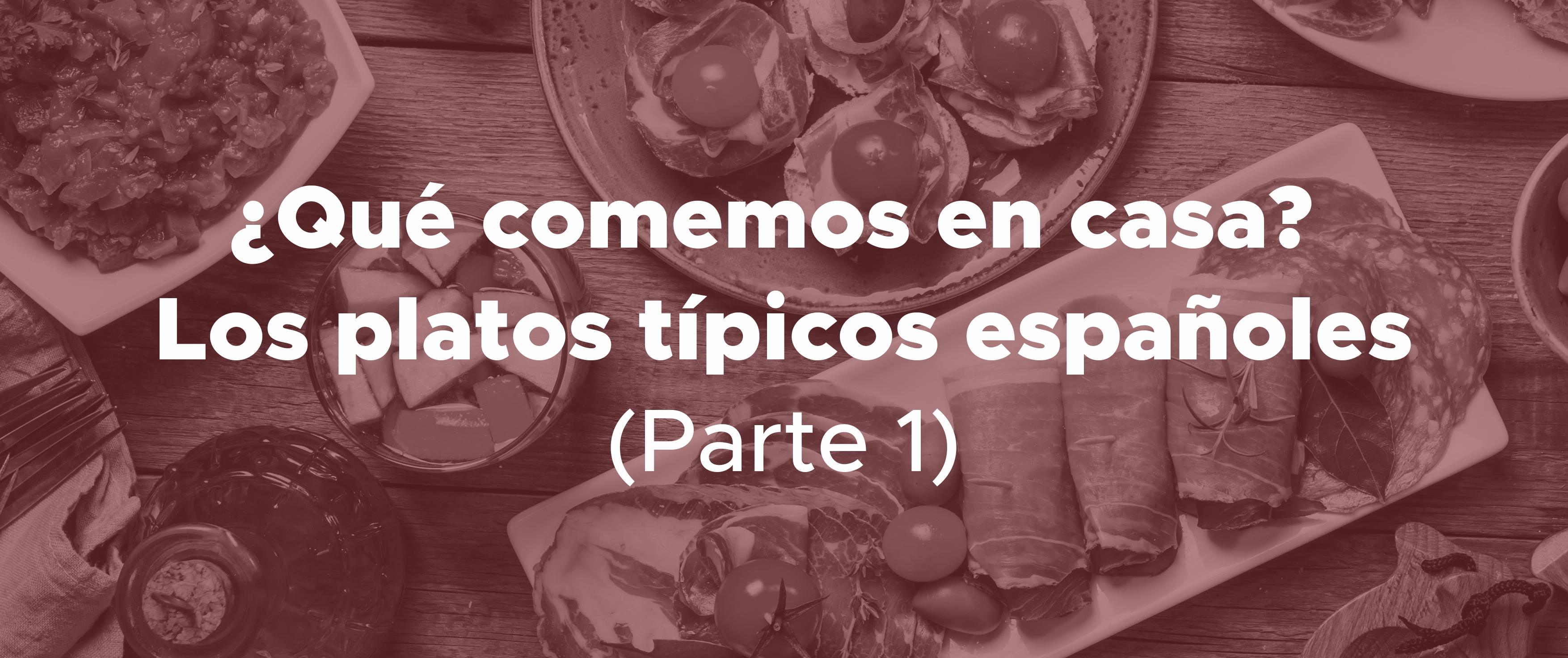 ¿Qué comemos en casa? Los platos típicos españoles (Parte 1)