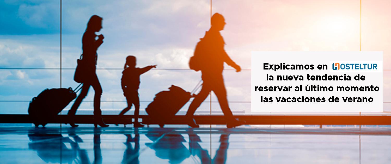 En Hosteltur explicamos por qué los españoles esperarán al último momento para reservar sus vacaciones de verano