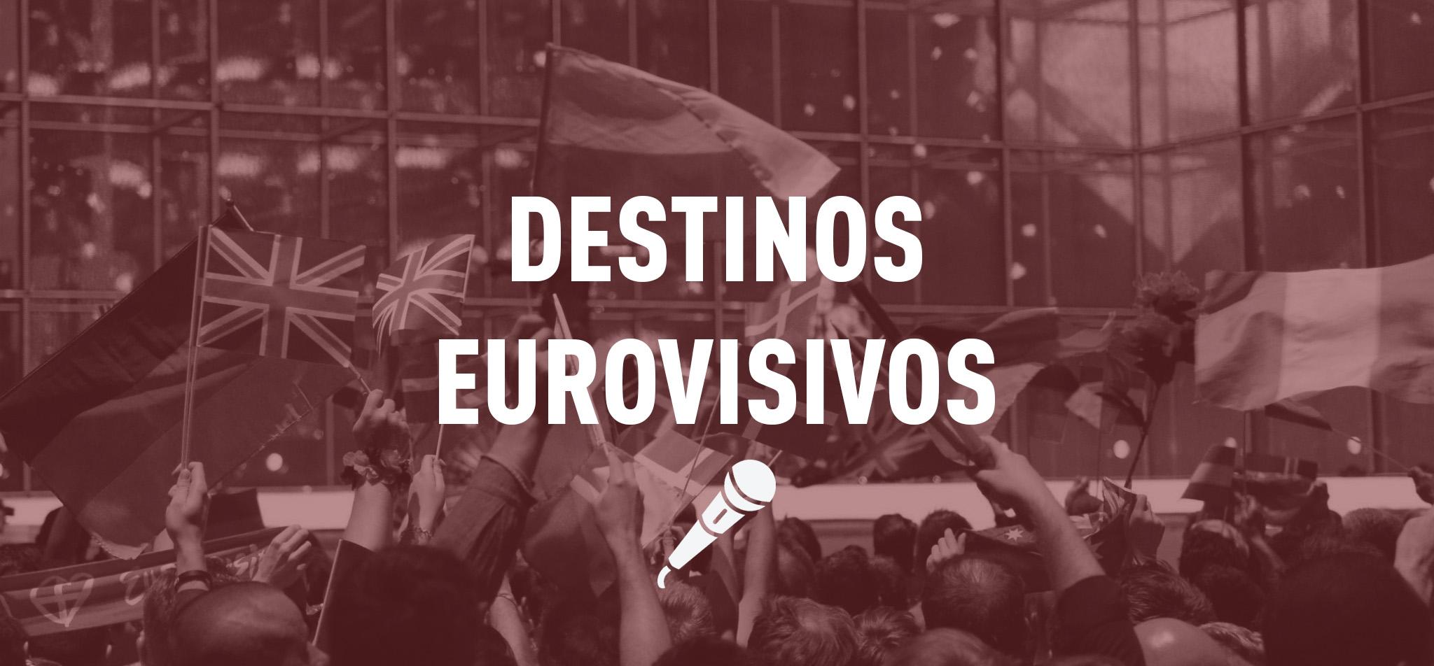 DESTINOS EUROVISIVOS