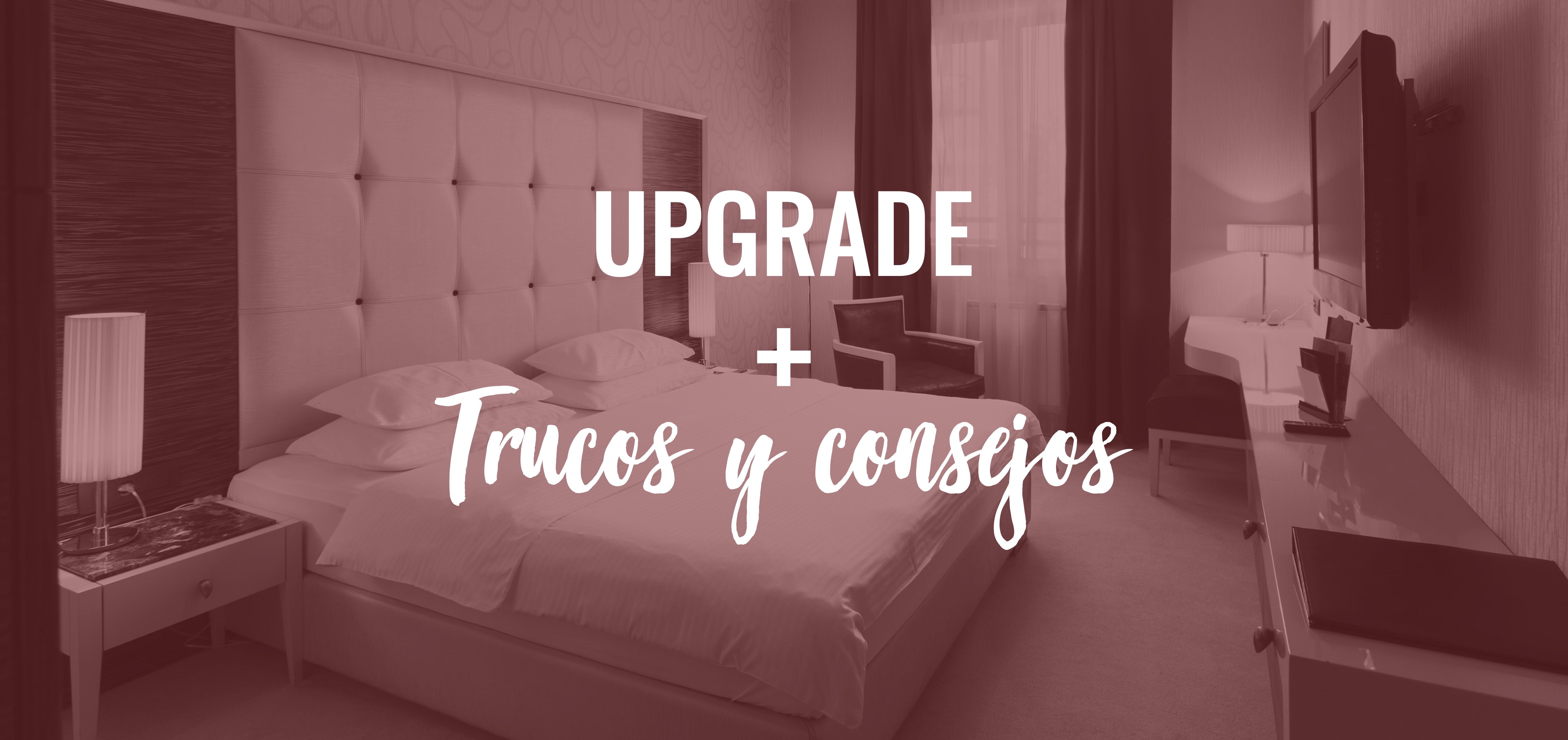 Upgrade: 7 trucos que te convertirán en el rey del hotel